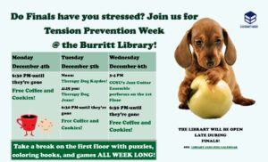 Tension Prevention Week @ the Burritt Library Events: Monday, December 4th: 6:30 pm (until they're gone): Free cookies & coffee! Tuesday, December 5th: Noon: Therapy Dog Kaydee 4:45pm: Therapy Dog Jesse 6:30 pm (until they're gone): Free cookies & coffee! Wednesday, December 6th: 3-4pm: CCSU's Jazz Guitar Ensemble (performing on the 1st floor) 6:30 pm (until they're gone): Free cookies & coffee!